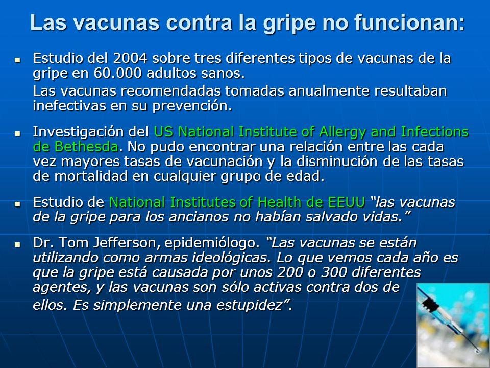 Las vacunas contra la gripe no funcionan: Estudio del 2004 sobre tres diferentes tipos de vacunas de la gripe en 60.000 adultos sanos. Estudio del 200