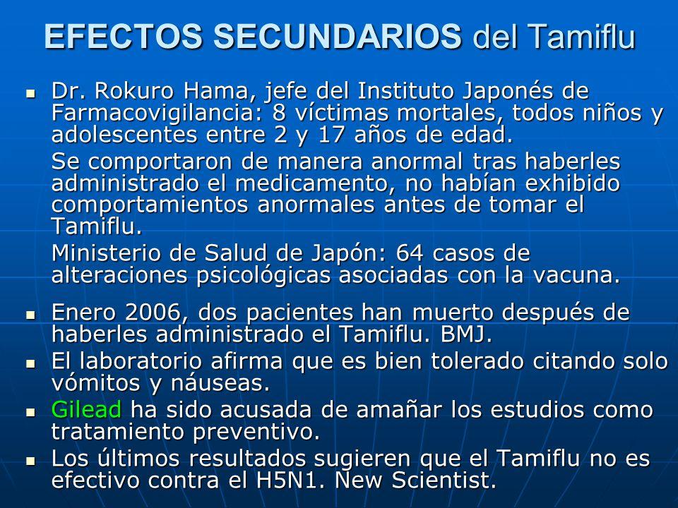 EFECTOS SECUNDARIOS del Tamiflu Dr. Rokuro Hama, jefe del Instituto Japonés de Farmacovigilancia: 8 víctimas mortales, todos niños y adolescentes entr