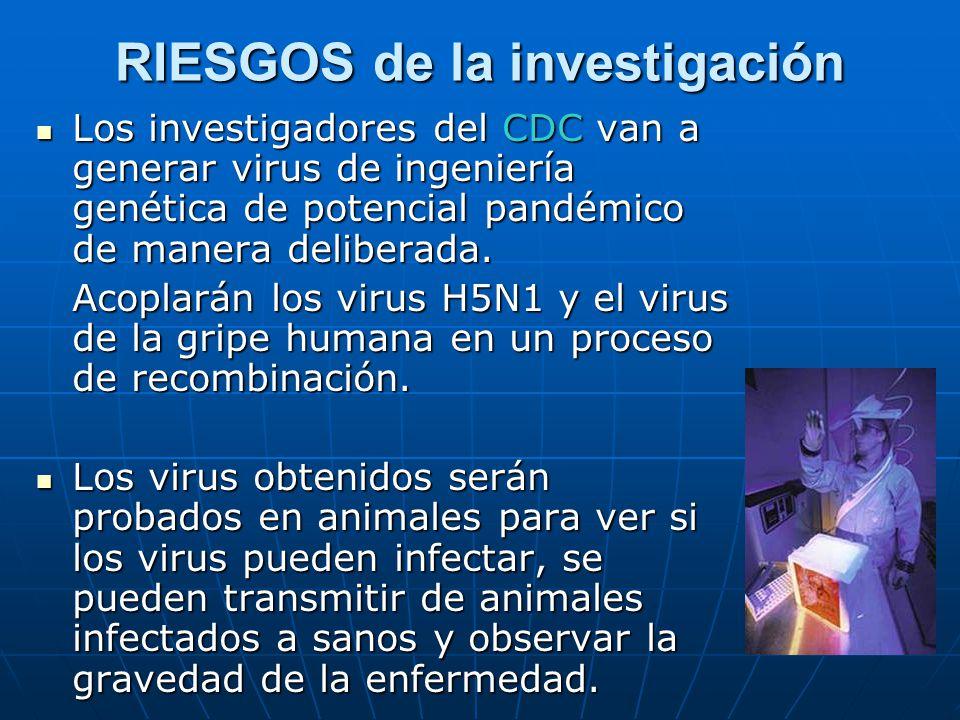 RIESGOS de la investigación Los investigadores del CDC van a generar virus de ingeniería genética de potencial pandémico de manera deliberada. Los inv