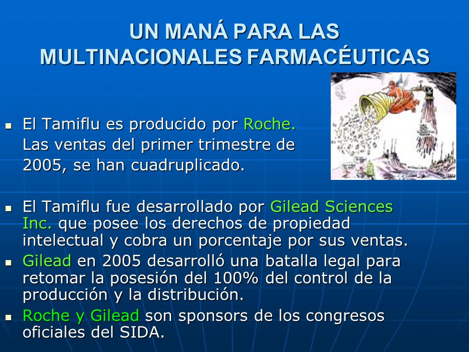 UN MANÁ PARA LAS MULTINACIONALES FARMACÉUTICAS El Tamiflu es producido por Roche. El Tamiflu es producido por Roche. Las ventas del primer trimestre d