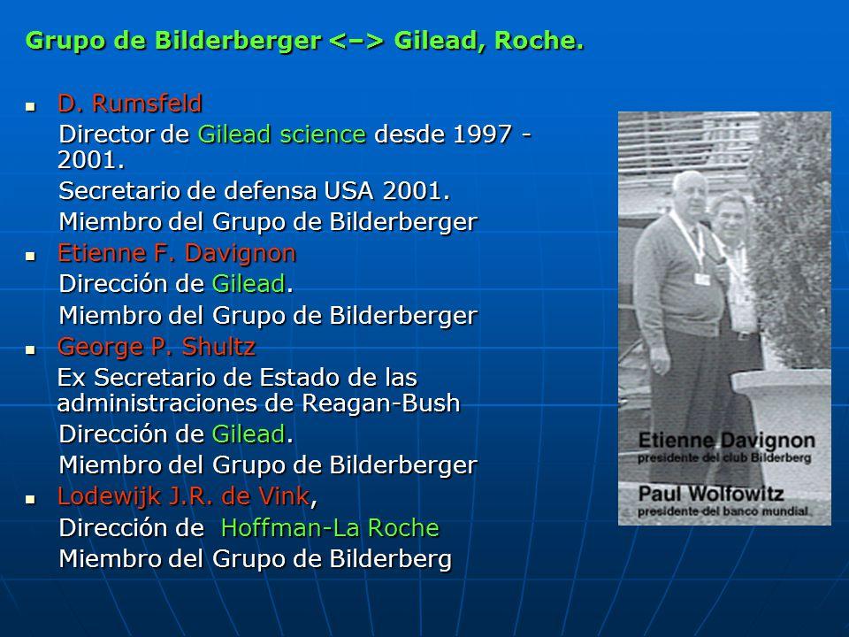 Grupo de Bilderberger Gilead, Roche. D. Rumsfeld D. Rumsfeld Director de Gilead science desde 1997 - 2001. Director de Gilead science desde 1997 - 200