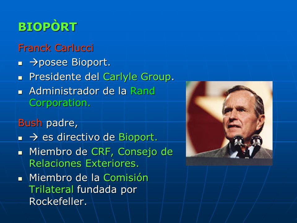 BIOPÒRT Franck Carlucci posee Bioport. posee Bioport. Presidente del Carlyle Group. Presidente del Carlyle Group. Administrador de la Rand Corporation