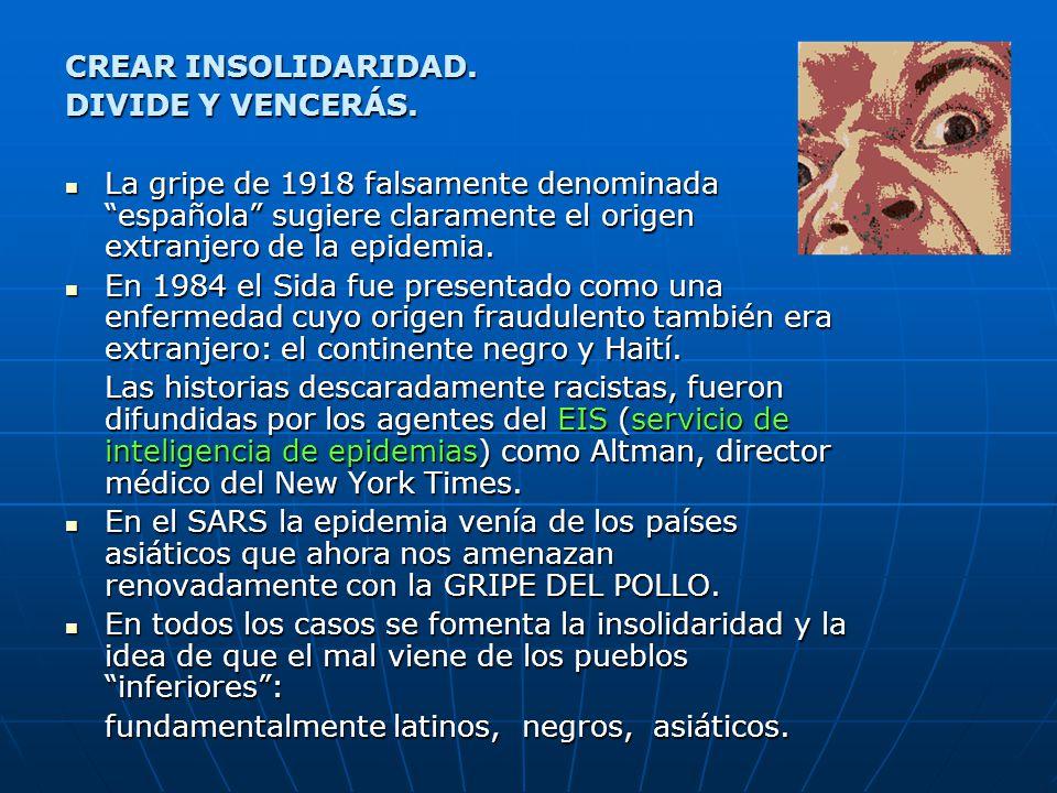 CREAR INSOLIDARIDAD. DIVIDE Y VENCERÁS. La gripe de 1918 falsamente denominada española sugiere claramente el origen extranjero de la epidemia. La gri