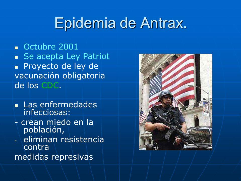 Epidemia de Antrax. Octubre 2001 Se acepta Ley Patriot Proyecto de ley de vacunación obligatoria de los CDC. Las enfermedades infecciosas: - crean mie