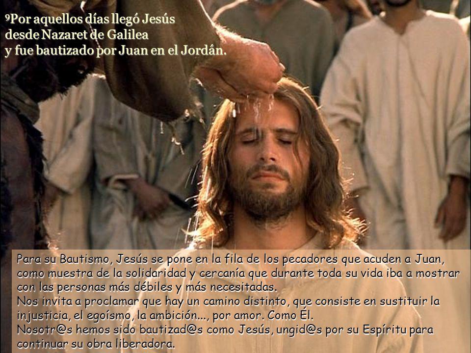 9 Por aquellos días llegó Jesús desde Nazaret de Galilea y fue bautizado por Juan en el Jordán.