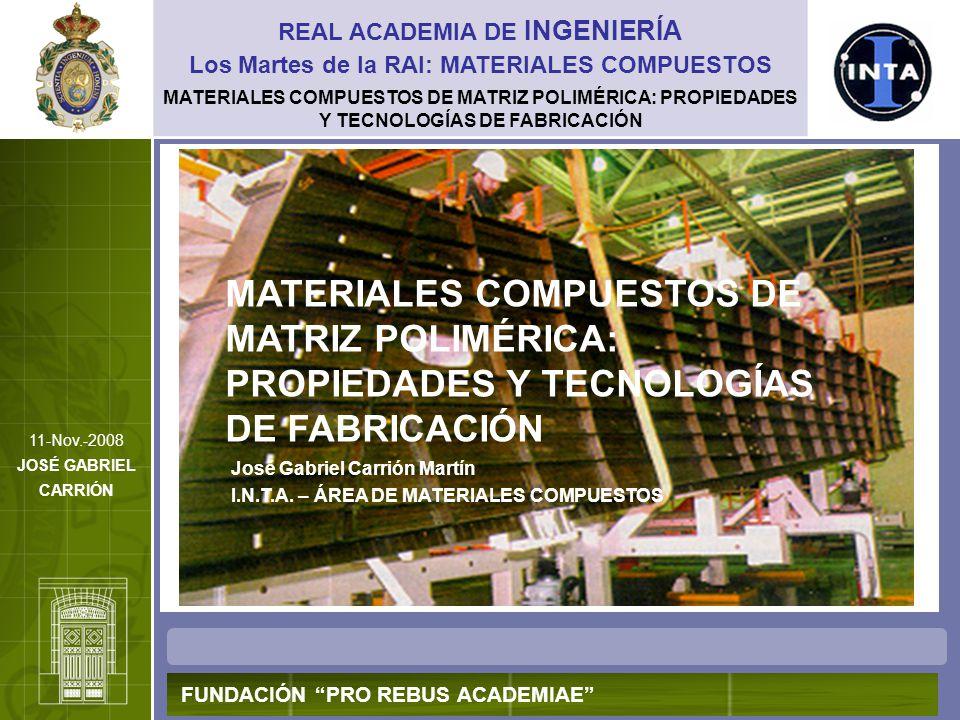 MATERIALES COMPUESTOS DE MATRIZ POLIMÉRICA: PROPIEDADES Y TECNOLOGÍAS DE FABRICACIÓN Definición de material compuesto REAL ACADEMIA DE INGENIERÍA FUNDACIÓN PRO REBUS ACADEMIAE Los Martes de la RAI: MATERIALES COMPUESTOS 11-Nov.-2008 JOSÉ GABRIEL CARRIÓN METALES POLÍMEROS COMPUESTOS CERÁMICOS Material resultado de la mezcla de dos constituyentes insolubles entre sí, y cuyas propiedades son diferentes a las de sus constituyentes.
