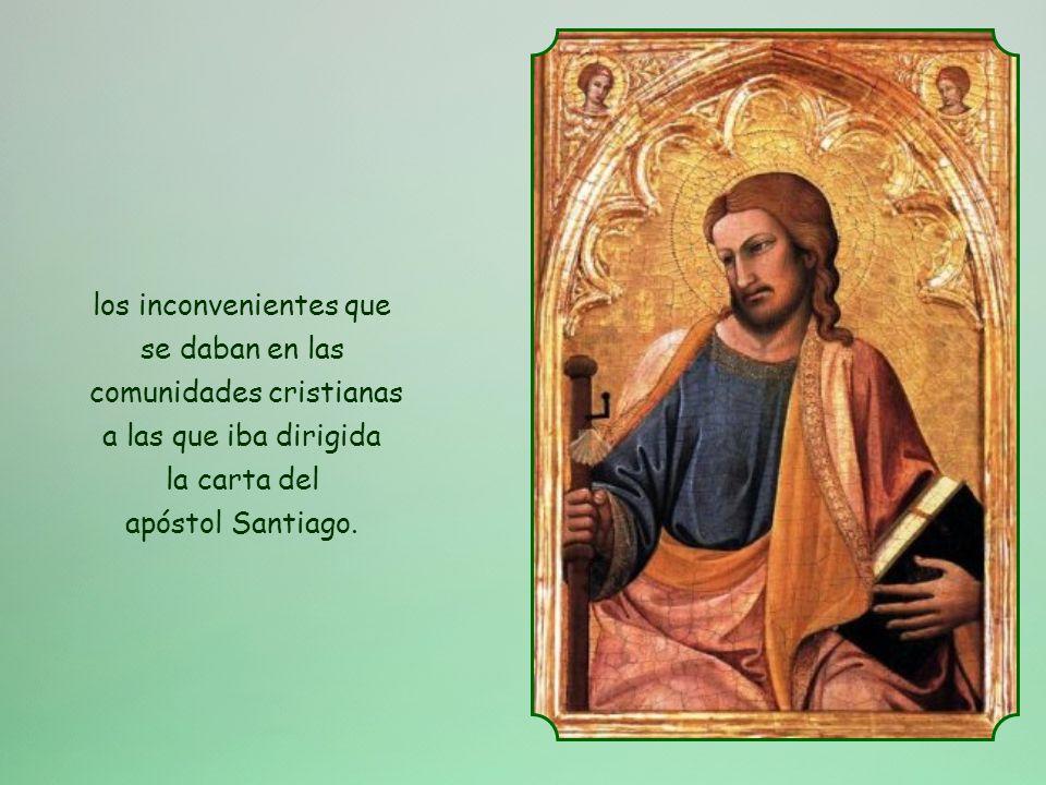 los inconvenientes que se daban en las comunidades cristianas a las que iba dirigida la carta del apóstol Santiago.