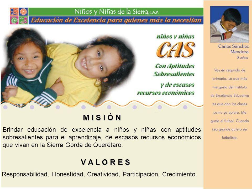 M I S I Ó N Brindar educación de excelencia a niños y niñas con aptitudes sobresalientes para el aprendizaje, de escasos recursos económicos que vivan en la Sierra Gorda de Querétaro.