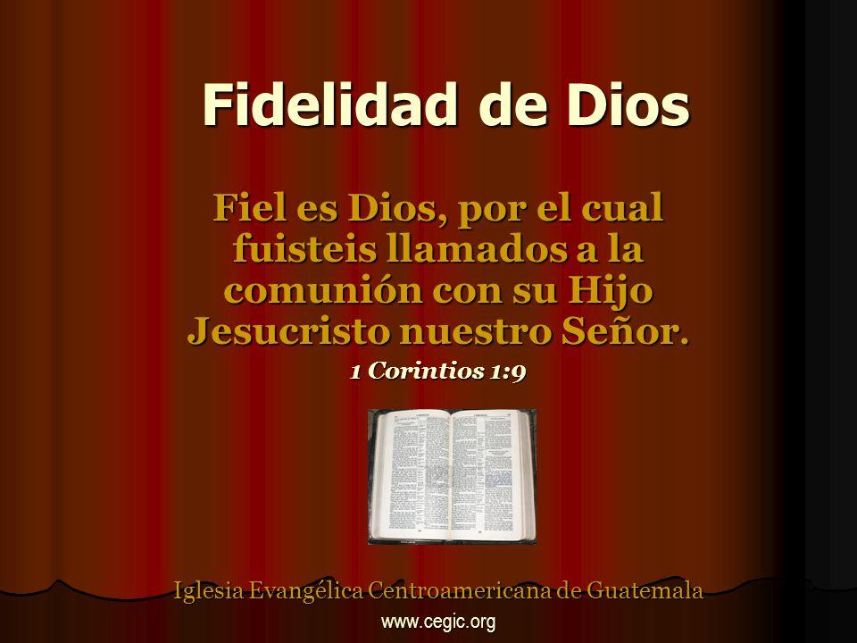 Fidelidad de Dios Fiel es Dios, por el cual fuisteis llamados a la comunión con su Hijo Jesucristo nuestro Señor.