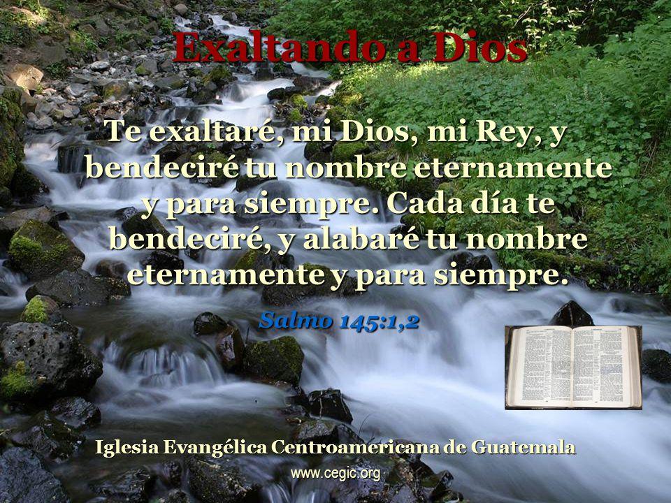 Exaltando a Dios Te exaltaré, mi Dios, mi Rey, y bendeciré tu nombre eternamente y para siempre.
