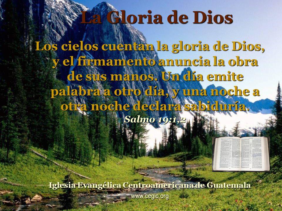 La Gloria de Dios Los cielos cuentan la gloria de Dios, y el firmamento anuncia la obra de sus manos.