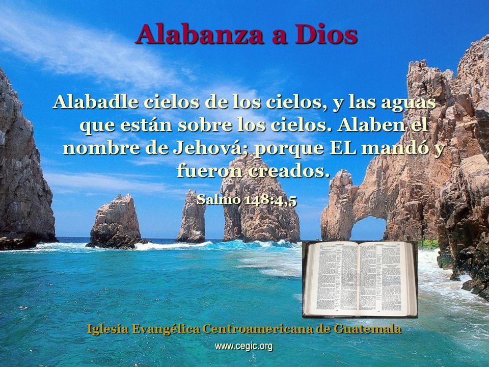 Alabanza a Dios Alabadle cielos de los cielos, y las aguas que están sobre los cielos.