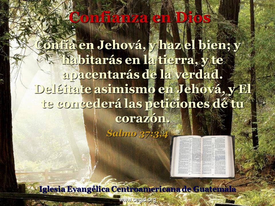 Confianza en Dios Confía en Jehová, y haz el bien; y habitarás en la tierra, y te apacentarás de la verdad.