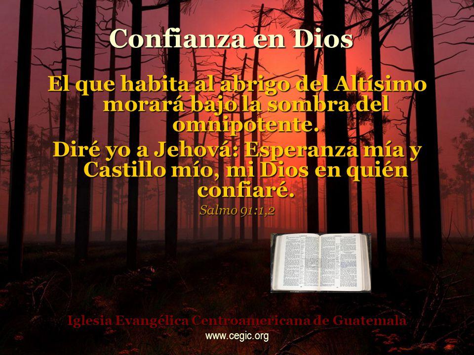 Confianza en Dios El que habita al abrigo del Altísimo morará bajo la sombra del omnipotente.