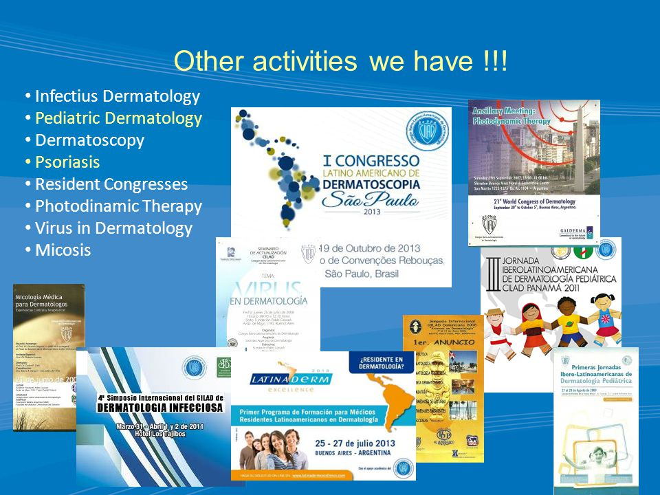 Other activities we have !!! Infectius Dermatology Pediatric Dermatology Dermatoscopy Psoriasis Resident Congresses Photodinamic Therapy Virus in Derm