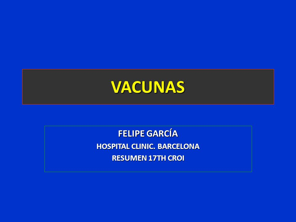 VACUNAS FELIPE GARCÍA HOSPITAL CLINIC. BARCELONA RESUMEN 17TH CROI