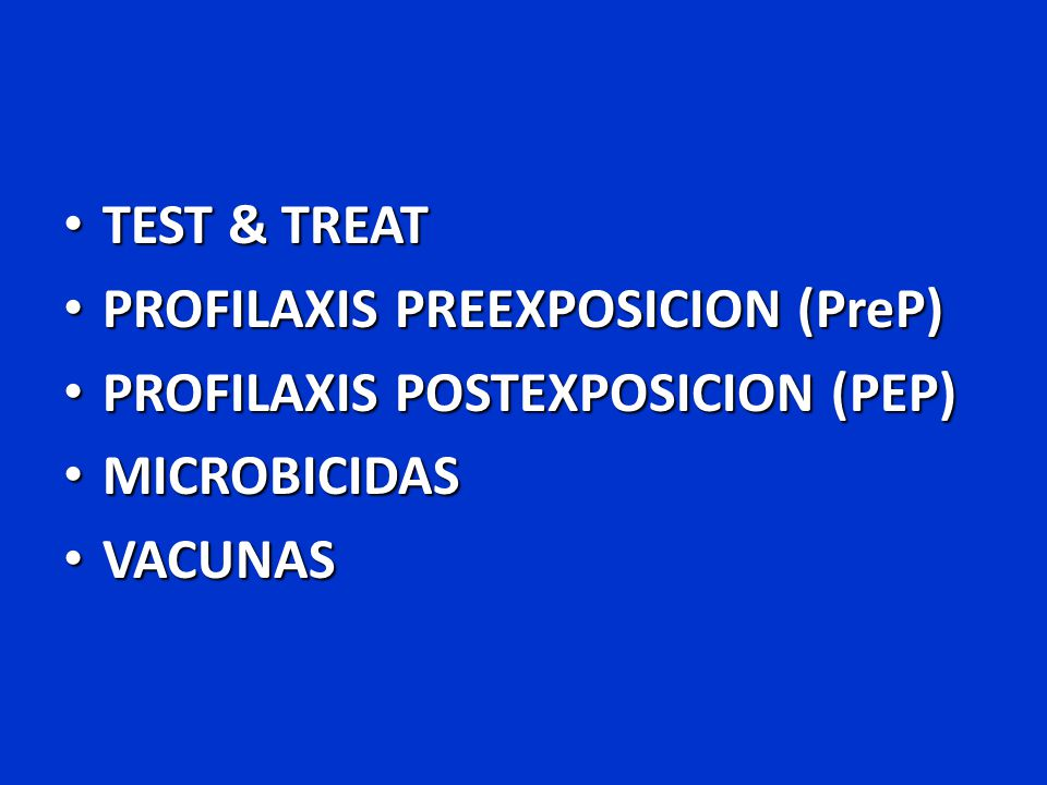 RESUMEN TEST & TREAT TEST & TREAT – Tratamiento generalizado se asocia con disminución de la incidencia PROFILAXIS PREEXPOSICION (PreP) PROFILAXIS PREEXPOSICION (PreP) – iPreP con Truvada disminuye la infección siempre que se asocie con refuerzo post.