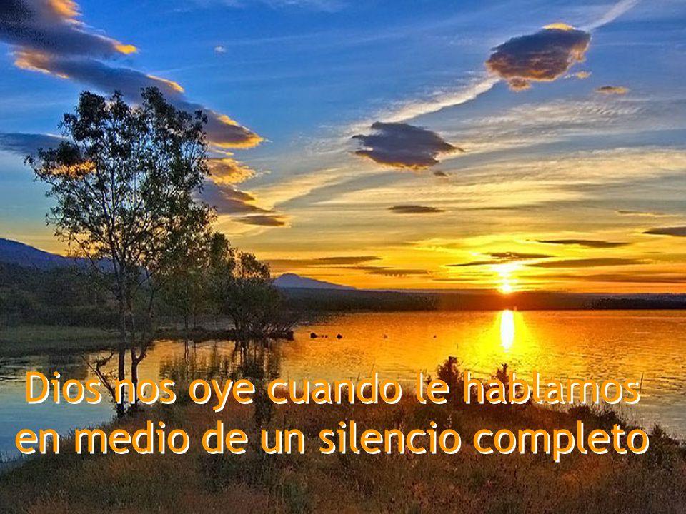 Dios nos oye cuando le hablamos en medio de un silencio completo