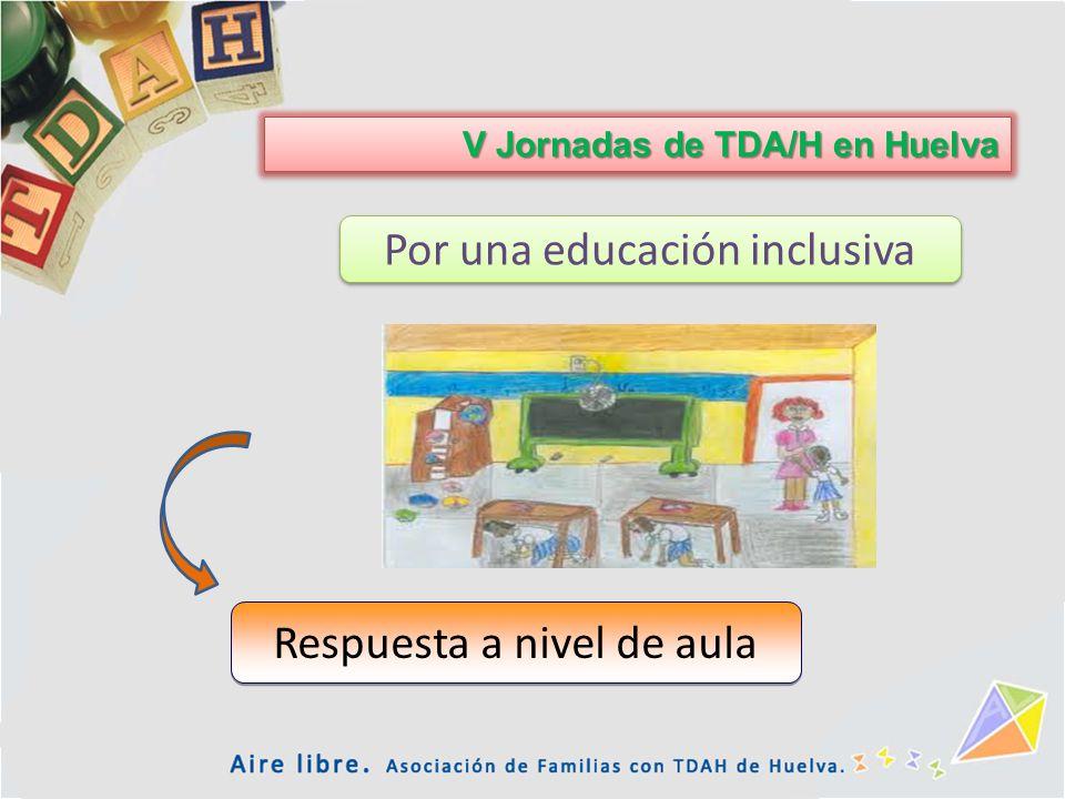 Respuesta a nivel de aula V Jornadas de TDA/H en Huelva Por una educación inclusiva