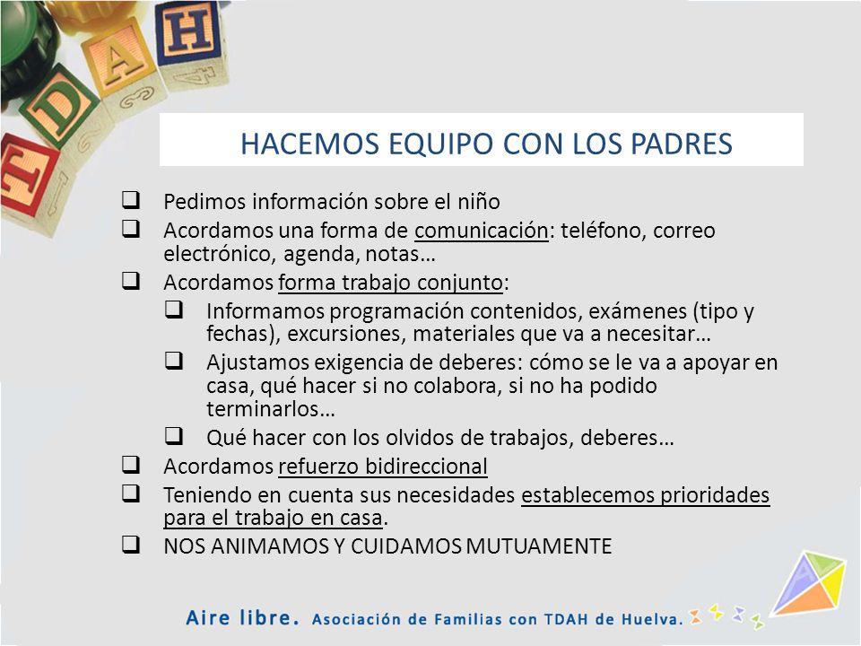 HACEMOS EQUIPO CON LOS PADRES Pedimos información sobre el niño Acordamos una forma de comunicación: teléfono, correo electrónico, agenda, notas… Acor