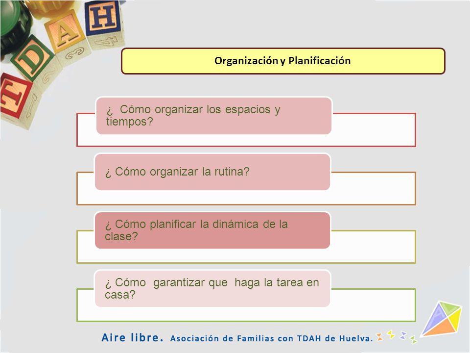 ¿ Cómo organizar los espacios y tiempos? ¿ Cómo organizar la rutina? ¿ Cómo planificar la dinámica de la clase? ¿ Cómo garantizar que haga la tarea en