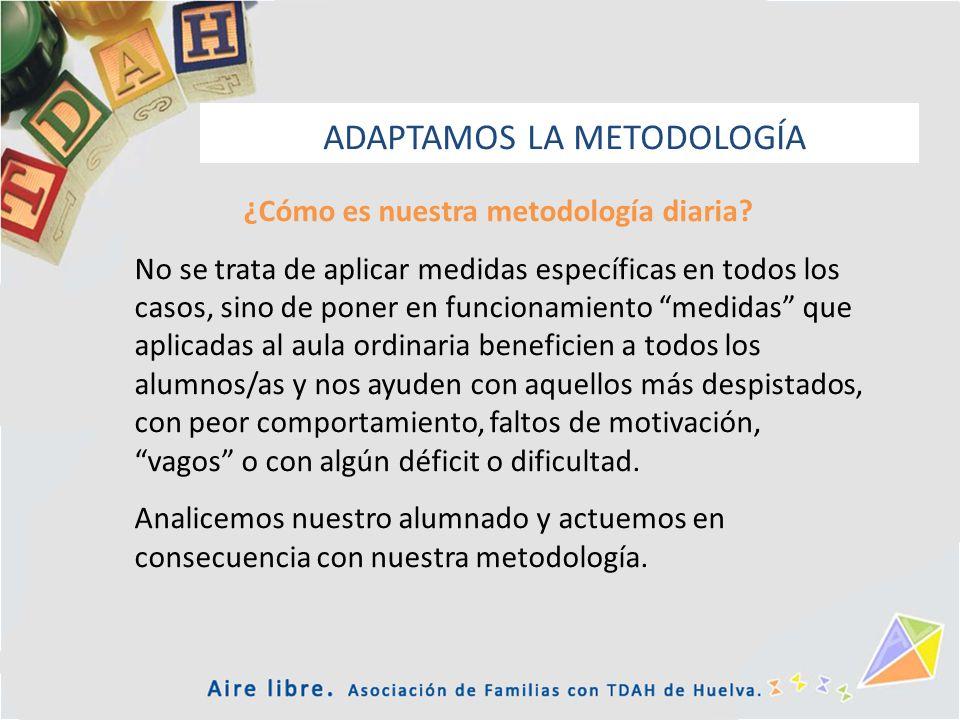 ADAPTAMOS LA METODOLOGÍA ¿Cómo es nuestra metodología diaria? No se trata de aplicar medidas específicas en todos los casos, sino de poner en funciona