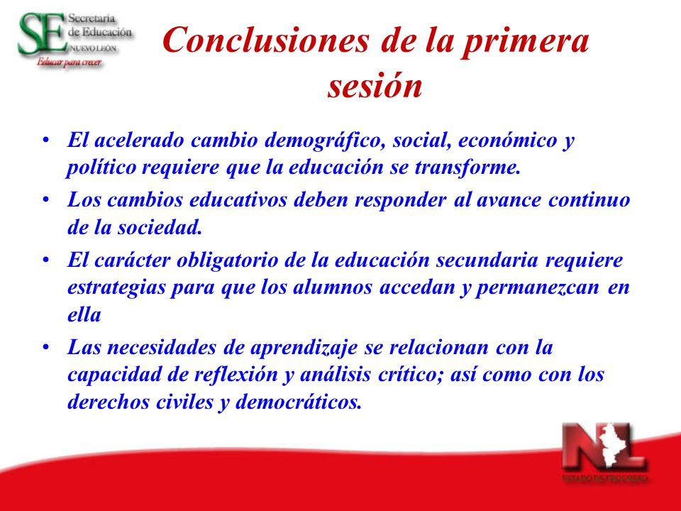 Conclusiones de la primera sesión El acelerado cambio demográfico, social, económico y político requiere que la educación se transforme. Los cambios e