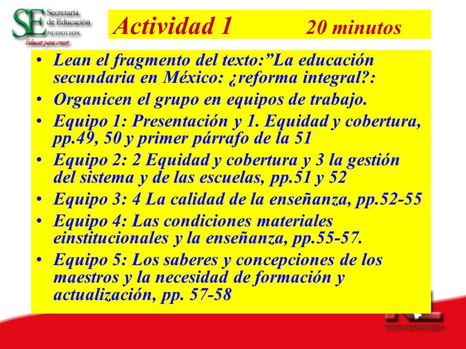 Actividad 1 20 minutos Lean el fragmento del texto:La educación secundaria en México: ¿reforma integral?: Organicen el grupo en equipos de trabajo. Eq