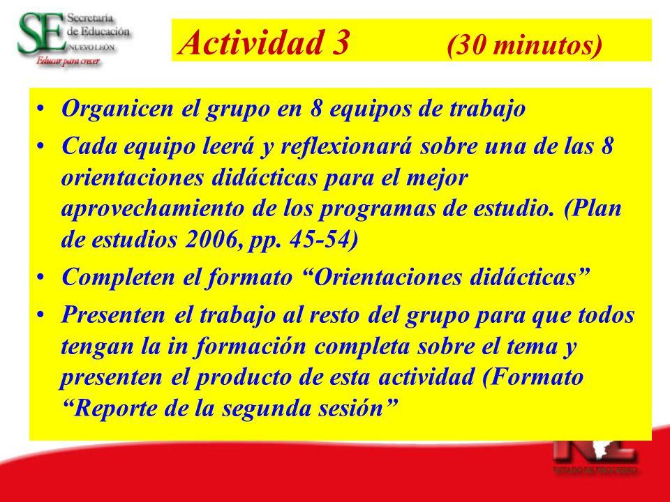 Actividad 3 (30 minutos) Organicen el grupo en 8 equipos de trabajo Cada equipo leerá y reflexionará sobre una de las 8 orientaciones didácticas para el mejor aprovechamiento de los programas de estudio.