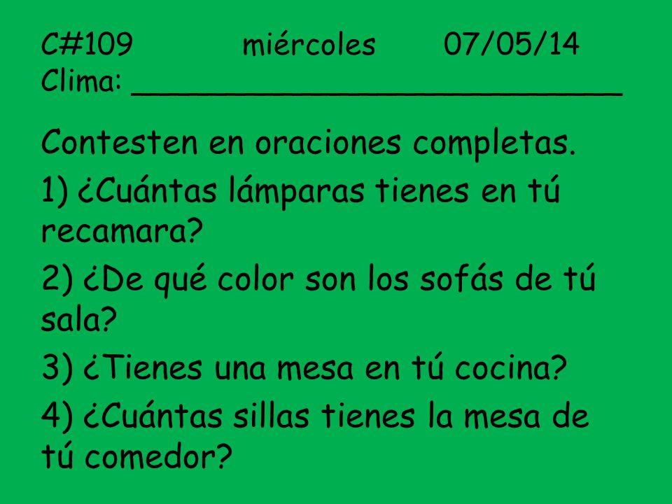 C#109miércoles07/05/14 Clima: __________________________ Contesten en oraciones completas. 1) ¿Cuántas lámparas tienes en tú recamara? 2) ¿De qué colo