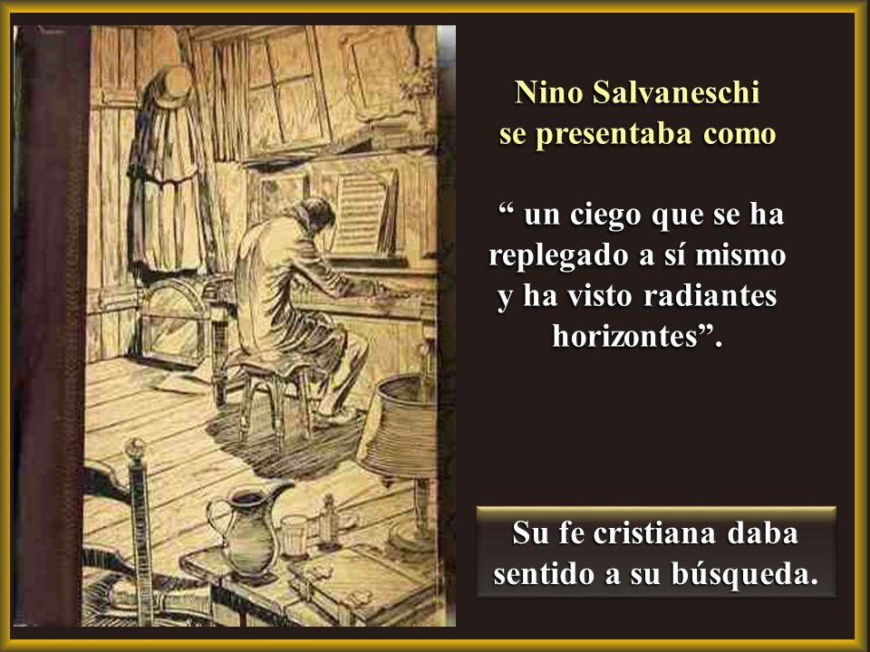 Nino Salvaneschi se presentaba como un ciego que se ha replegado a sí mismo un ciego que se ha replegado a sí mismo y ha visto radiantes horizontes.