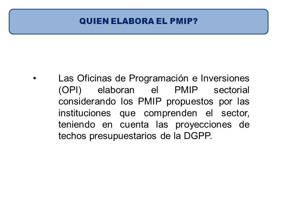 Las Oficinas de Programación e Inversiones (OPI) elaboran el PMIP sectorial considerando los PMIP propuestos por las instituciones que comprenden el s