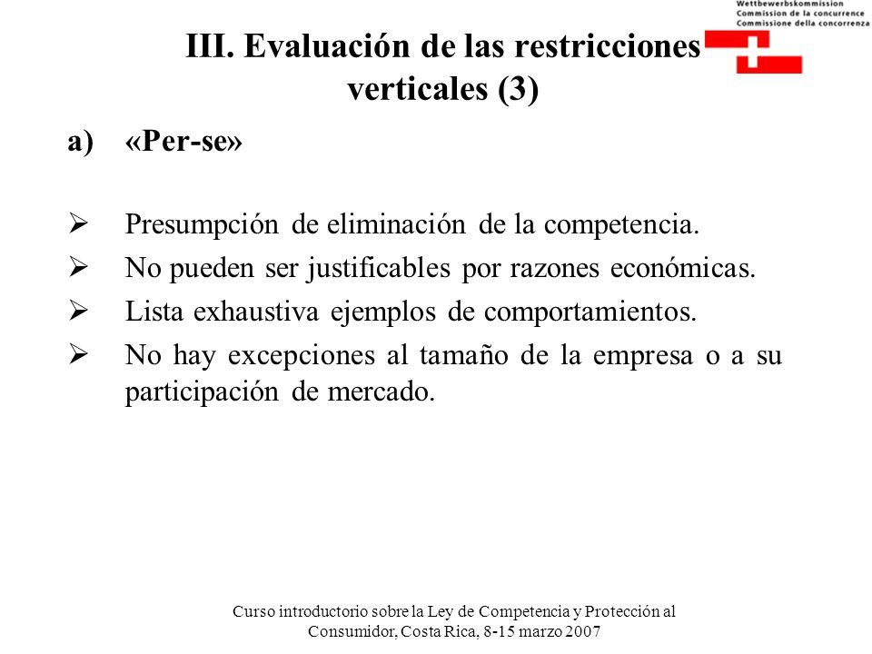 Curso introductorio sobre la Ley de Competencia y Protección al Consumidor, Costa Rica, 8-15 marzo 2007 III. Evaluación de las restricciones verticale