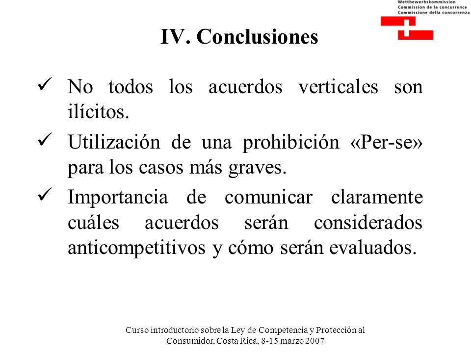 Curso introductorio sobre la Ley de Competencia y Protección al Consumidor, Costa Rica, 8-15 marzo 2007 IV. Conclusiones No todos los acuerdos vertica