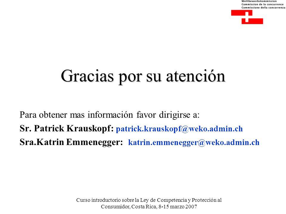 Curso introductorio sobre la Ley de Competencia y Protección al Consumidor, Costa Rica, 8-15 marzo 2007 Gracias por su atención Para obtener mas infor