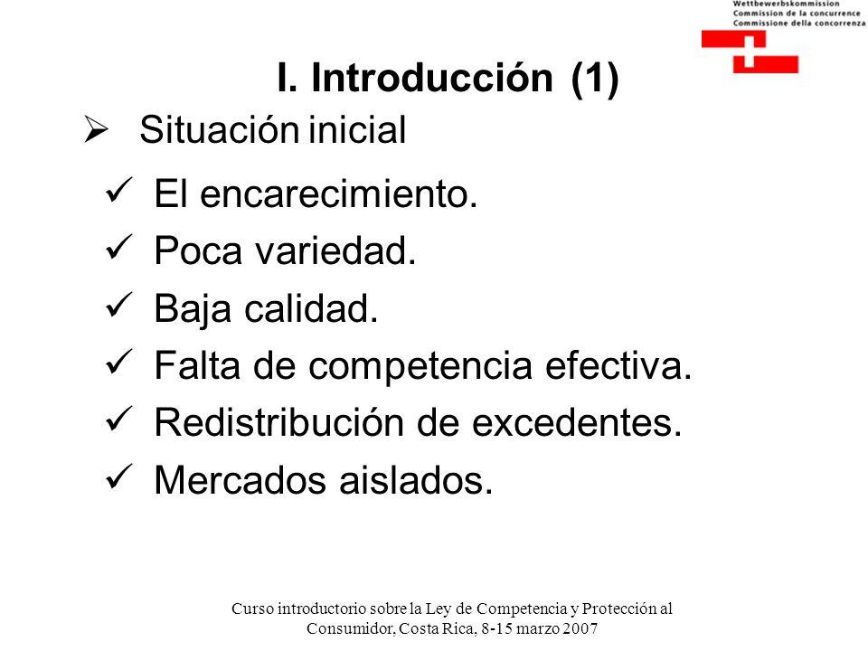 Curso introductorio sobre la Ley de Competencia y Protección al Consumidor, Costa Rica, 8-15 marzo 2007 I. Introducción (1) El encarecimiento. Poca va