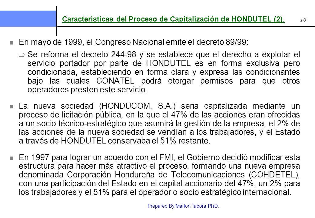 Prepared By Marlon Tabora PhD. 10 Características del Proceso de Capitalización de HONDUTEL (2). En mayo de 1999, el Congreso Nacional emite el decret