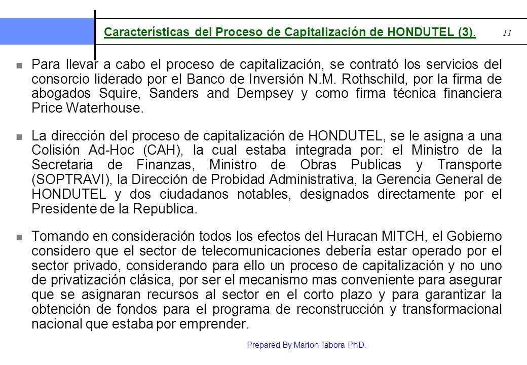 Prepared By Marlon Tabora PhD. 11 Características del Proceso de Capitalización de HONDUTEL (3). Para llevar a cabo el proceso de capitalización, se c