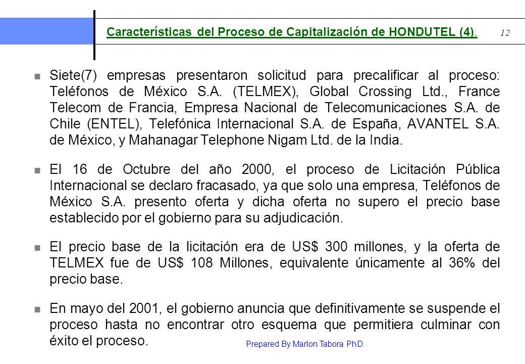 Prepared By Marlon Tabora PhD. 12 Características del Proceso de Capitalización de HONDUTEL (4). Siete(7) empresas presentaron solicitud para precalif