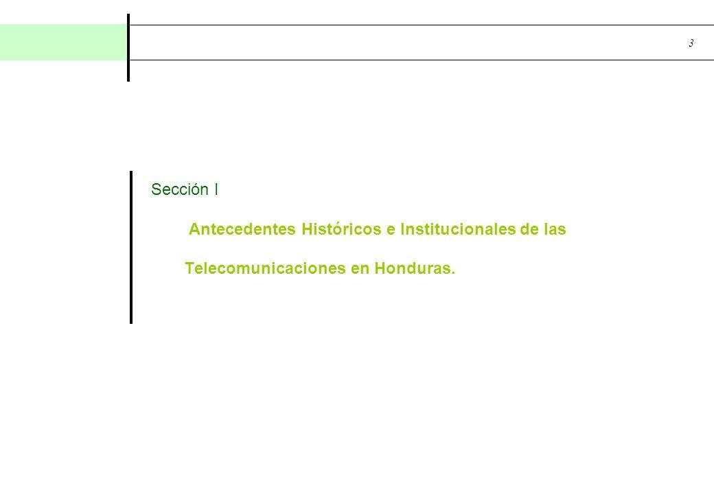 3 Sección I Antecedentes Históricos e Institucionales de las Telecomunicaciones en Honduras.