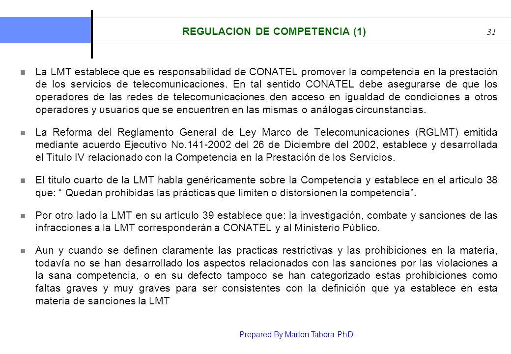 Prepared By Marlon Tabora PhD. 31 REGULACION DE COMPETENCIA (1) La LMT establece que es responsabilidad de CONATEL promover la competencia en la prest