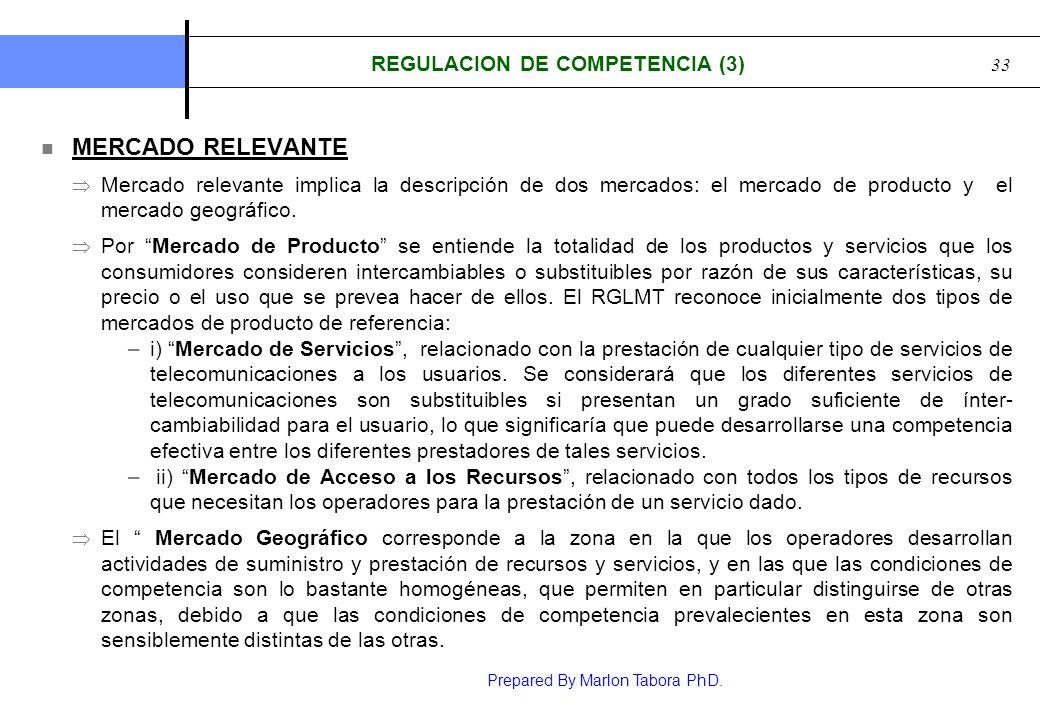 Prepared By Marlon Tabora PhD. 33 REGULACION DE COMPETENCIA (3) MERCADO RELEVANTE Mercado relevante implica la descripción de dos mercados: el mercado