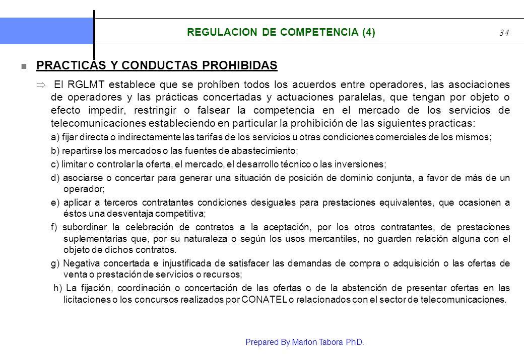 Prepared By Marlon Tabora PhD. 34 REGULACION DE COMPETENCIA (4) PRACTICAS Y CONDUCTAS PROHIBIDAS El RGLMT establece que se prohíben todos los acuerdos