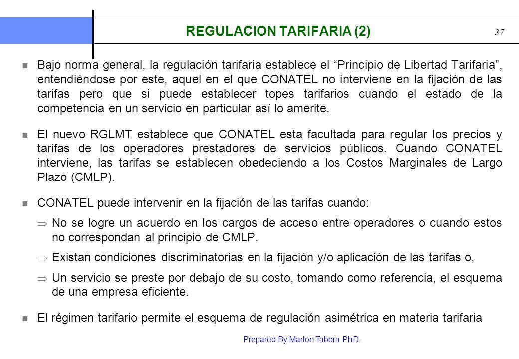 Prepared By Marlon Tabora PhD. 37 REGULACION TARIFARIA (2) Bajo norma general, la regulación tarifaria establece el Principio de Libertad Tarifaria, e