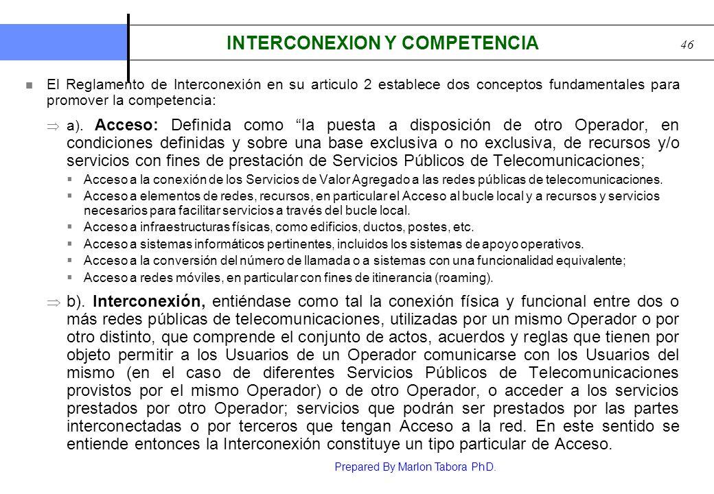 Prepared By Marlon Tabora PhD. 46 INTERCONEXION Y COMPETENCIA El Reglamento de Interconexión en su articulo 2 establece dos conceptos fundamentales pa