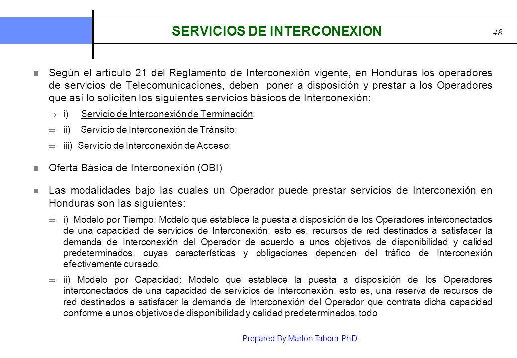 Prepared By Marlon Tabora PhD. 48 SERVICIOS DE INTERCONEXION Según el artículo 21 del Reglamento de Interconexión vigente, en Honduras los operadores