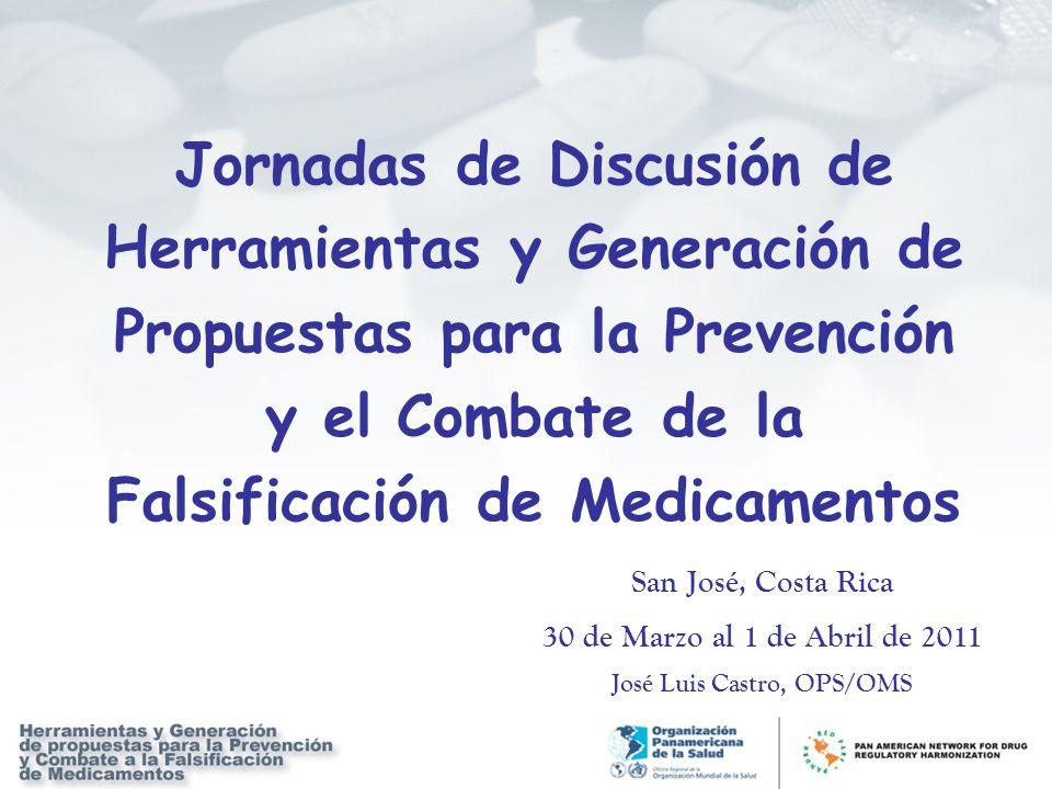 Jornadas de Discusión de Herramientas y Generación de Propuestas para la Prevención y el Combate de la Falsificación de Medicamentos San José, Costa R