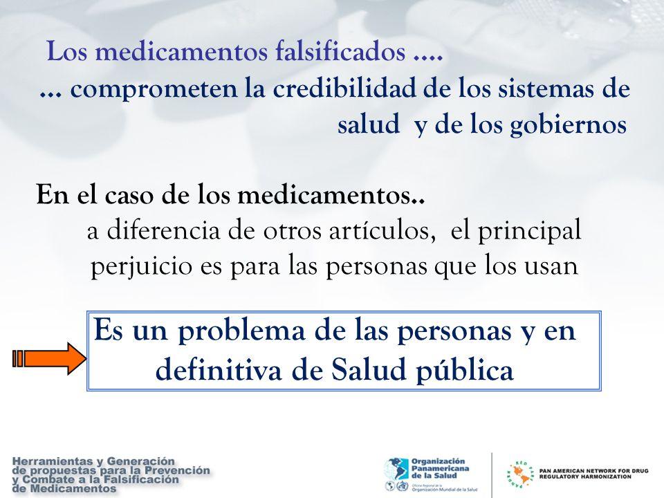 … comprometen la credibilidad de los sistemas de salud y de los gobiernos En el caso de los medicamentos.. a diferencia de otros artículos, el princip