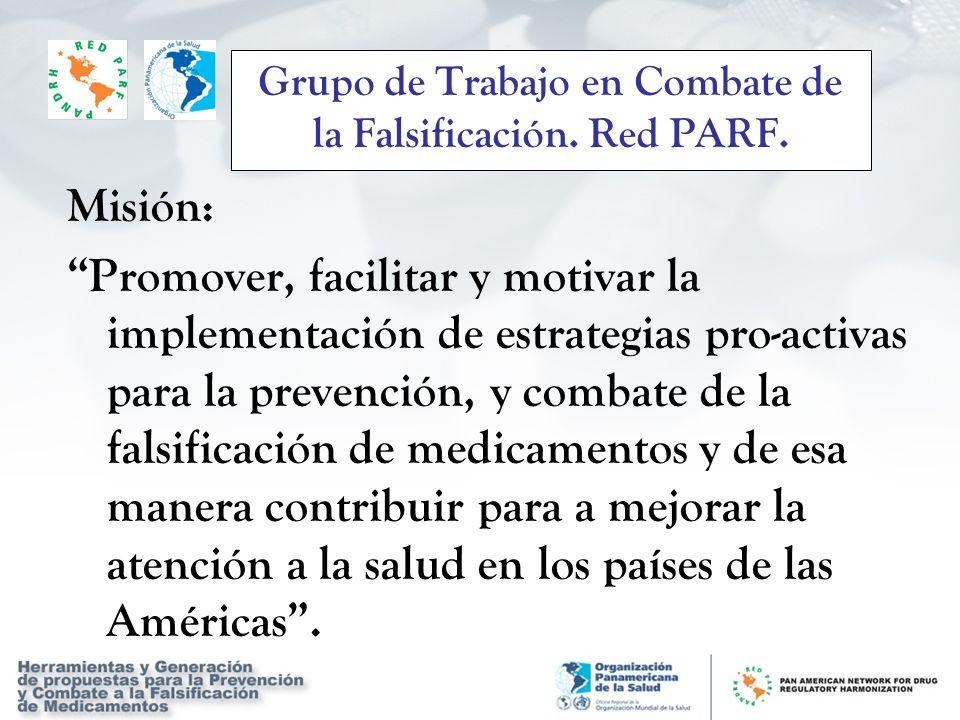 Grupo de Trabajo en Combate de la Falsificación. Red PARF. Misión: Promover, facilitar y motivar la implementación de estrategias pro-activas para la