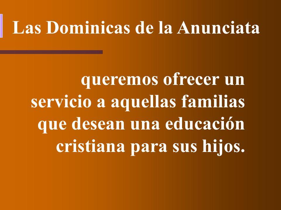 Las Dominicas de la Anunciata queremos ofrecer un servicio a aquellas familias que desean una educación cristiana para sus hijos.